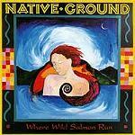 Native Ground Where Wild Salmon Run