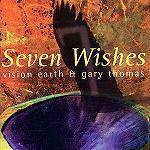 Vision Earth  Gary Thomas Seven Wishes